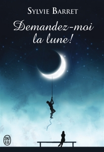 Demandez-moi la lune ! - SylvieBarret