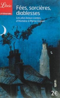 Fées, sorcières, diablesses : les plus beaux contes, d'Homère à Pierre Gripari : treize textes -
