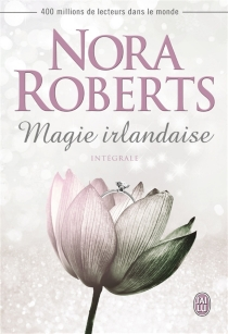 Magie irlandaise : intégrale - NoraRoberts