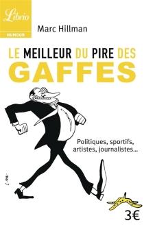 Le meilleur du pire des gaffes : politiques, sportifs, artistes, journalistes... - MarcHillman