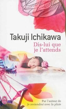 Dis-lui que je l'attends - TakujiIchikawa