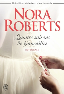 Quatre saisons de fiançailles : intégrale - NoraRoberts