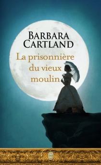 La prisonnière du vieux moulin - BarbaraCartland