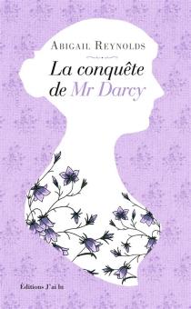 La conquête de Mr Darcy - AbigailReynolds