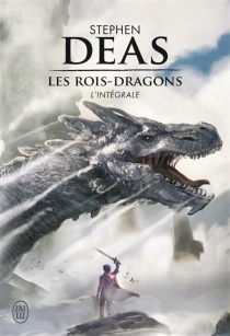 Les rois-dragons : l'intégrale - StephenDeas