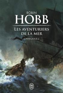 Les aventuriers de la mer : intégrale | Volume 1 - RobinHobb