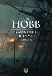 Les aventuriers de la mer : l'intégrale | Volume 3 - RobinHobb