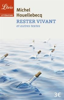 Rester vivant : et autres textes - MichelHouellebecq