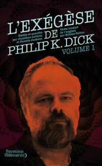 L'exégèse de Philip K. Dick - Philip KindredDick