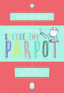 Le petit monde de Barthélémy Parpot : romans - AlainMonnier