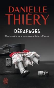 Dérapages : une enquête du commissaire Edwige Marion - DanielleThiéry