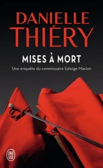 Mises à mort : une enquête du commissaire Edwige Marion - DanielleThiéry