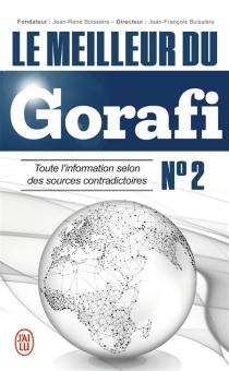 Le meilleur du Gorafi : toute l'information selon des sources contradictoires - Jean-FrançoisBuissière