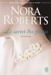 Le secret des fleurs : intégrale - NoraRoberts