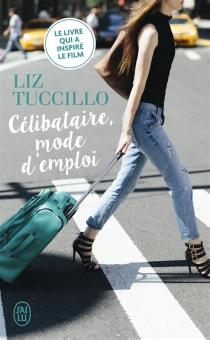 Célibataire, mode d'emploi - LizTuccillo