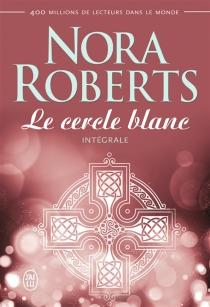 Le cercle blanc : intégrale - NoraRoberts