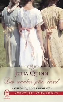Des années plus tard : la chronique des Bridgerton - JuliaQuinn