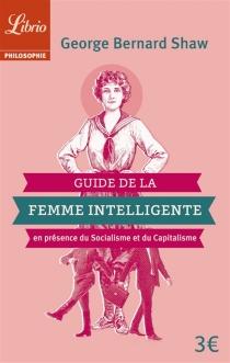 Guide de la femme intelligente en présence du socialisme et du capitalisme : extraits - BernardShaw