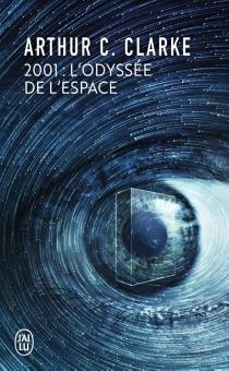 2001, l'odyssée de l'espace : d'après le scénario original de Stanley Kubrick et Arthur c. Clarke - Arthur C.Clarke