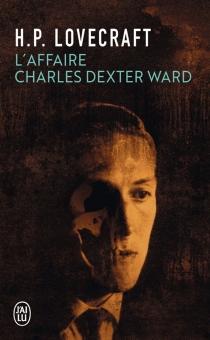 L'affaire Charles Dexter Ward - Howard PhillipsLovecraft