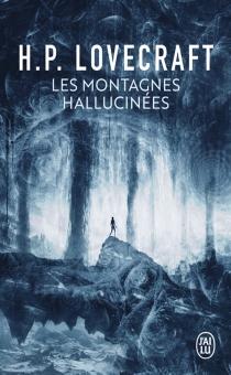 Les montagnes hallucinées| Suivi de Dans l'abîme du temps - Howard PhillipsLovecraft