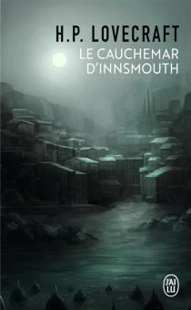 Le cauchemar d'Innsmouth : et autres nouvelles - Howard PhillipsLovecraft