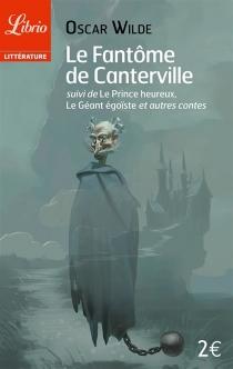 Le fantôme de Canterville| Suivi de Le prince heureux| Suivi de Le géant égoïste : et autres contes - OscarWilde