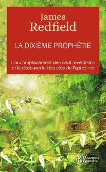 La dixième prophétie : la suite de La prophétie des Andes - JamesRedfield