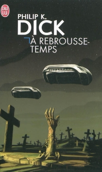 A rebrousse-temps - Philip Kindred Dick