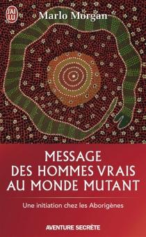 Message des hommes vrais au monde mutant : une initiation chez les Aborigènes - MarloMorgan