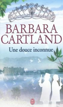 Une douce inconnue - BarbaraCartland