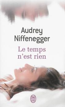 Le temps n'est rien - AudreyNiffenegger