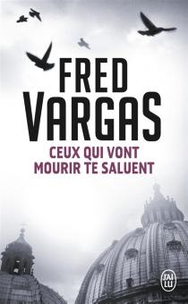 Ceux qui vont mourir te saluent - FredVargas