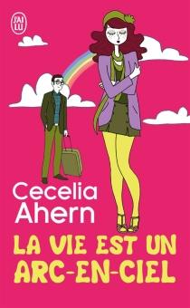 La vie est un arc-en-ciel - CeceliaAhern