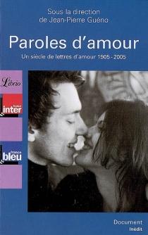 Paroles d'amour : un siècle de lettres d'amour, 1905-2005 -