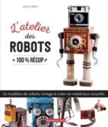 Robots art : 25 robots étonnants 100 % récup -