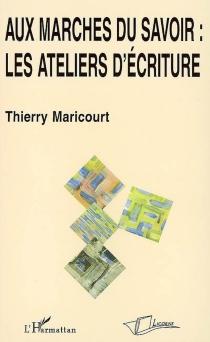 Aux marches du savoir : les ateliers d'écriture - ThierryMaricourt
