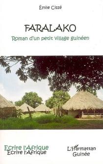 Faralako : roman d'un petit village guinéen : liberté dans la paix - ÉmileCissé