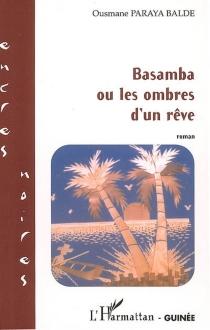 Basamba ou Les ombres d'un rêve - OusmaneParaya Balde