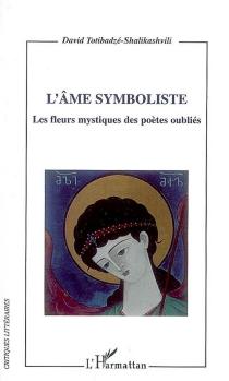 L'âme symboliste : les fleurs mystiques des poètes oubliés - DavidTotibadzé-Shalikashvili