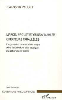 Marcel Proust et Gustav Mahler, créateurs parallèles : l'expression du moi et du temps dans la littérature et la musique au début du XXe siècle - Ève-NorahPauset