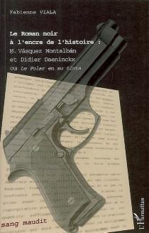 Le roman noir à l'encre de l'histoire : Vasquez Montalban et Didier Daeninckx ou Le polar en su tinta - FabienneViala