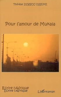 Pour l'amour de Mukala - ThérèseZossou Esseme