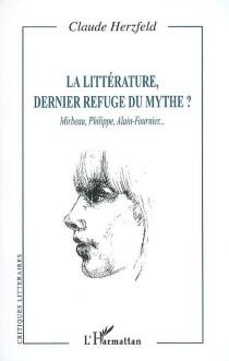 La littérature, dernier refuge du mythe ? : Mirbeau, Philippe, Alain-Fournier... - ClaudeHerzfeld
