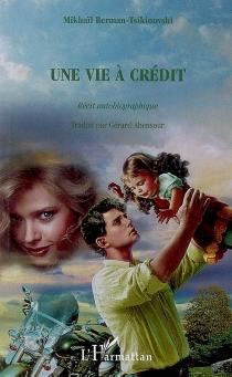 Une vie à crédit : récit autobiographique - MakhaïlBerman-Tsikinovsky