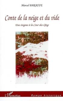 Conte de la neige et du vide : une énigme à la cour des Qing - MarcelBaraffe
