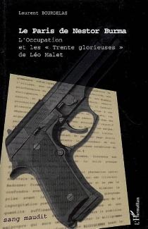 Le Paris de Nestor Burma : l'Occupation et les trente glorieuses de Léo Malet : essai - LaurentBourdelas