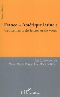 France-Amérique latine : croisements de lettres et de voies : colloque international à l'Université de Fribourg, Allemagne, 27 et 28 mai 2004 -