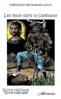 Les eaux dans la calebasse - Wendmalguéda LéonceSawadogo