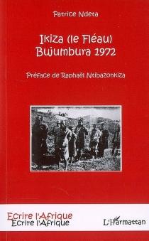 Ikiza (le fléau) : Bujumbura, 1972 - PatriceNdeta